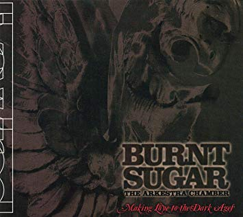 Cover art for Burnt Sugar the Arkestra Chamber: Making Love to the Dark Ages