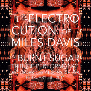 The ElectroCution of Miles Davis: A Burnt Sugar Tribute performance