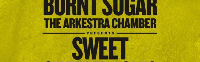 Burnt Sugar Arkestra Presents Sweet Sweetback's Baadasssss Redux, Remix & Requiem